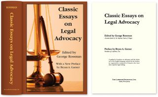 Classic Essays on Legal Advocacy. George Rossman, , Bryan Garner.
