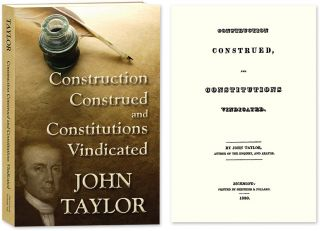 Construction Construed, and Constitutions Vindicated. PAPERBACK. John of Caroline Taylor