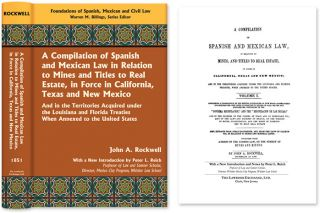 A Compilation of Spanish and Mexican Law in Relation to Mines and. John A. Rockwell, Peter Reich,...