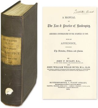 A Manual of the Law & Practice of Bankruptcy, As Amended. John F Bulley, , John William Willis Bund.