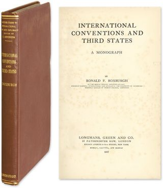 International Conventions and Third States: A Monograph. Sir Ronald Francis Roxburgh