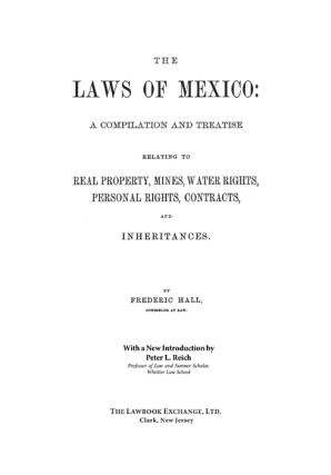 The Laws of Mexico: A Compilation & Treatise Relating to Real Property