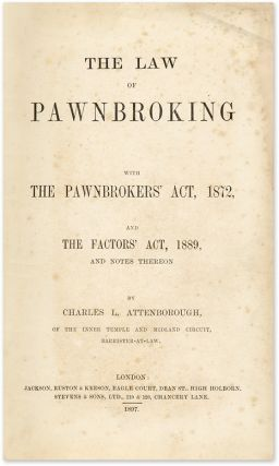 The Law of Pawnbroking: With the Pawnbrokers' Act, 1872. Charles L. Attenborough