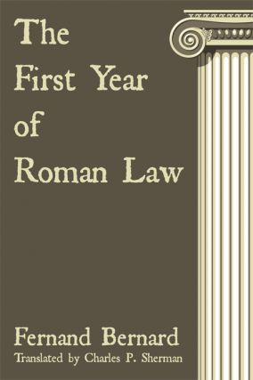 The First Year of Roman Law. Fernand Bernard, C. P. Sherman