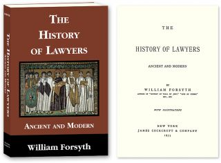 The History of Lawyers. Ancient and Modern. William Forsyth.