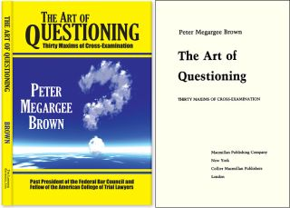 The Art of Questioning: Thirty Maxims of Cross Examination. CLOTH/DJ. Peter Megargee Brown