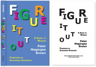 Figure It Out: A Guide to Wisdom. HARDCOVER WITH DUST JACKET. Peter Megargee Brown