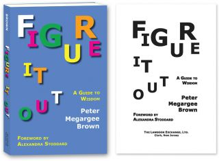 Figure It Out: A Guide to Wisdom. PAPERBACK. Peter Megargee Brown
