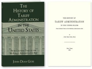 The History of Tariff Administration in the United States: From. John Dean Goss.