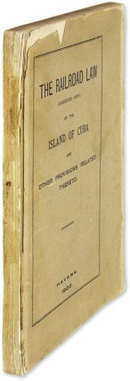 The Railroad Law (Corrected Copy) of the Island of Cuba and Other. Cuba Railroad Commission.