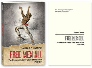 Free Men All: The Personal Liberty Laws of the North 1780-1861. Thomas D. Morris.