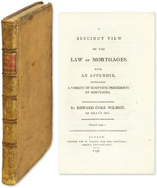 A Succinct View of the Law of Mortgages: With an Appendix, Containing. Edward Coke Wilmot.