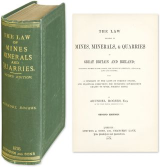 The Law Relating to Mines, Minerals, & Quarries in Great Britain. Arundel Rogers.