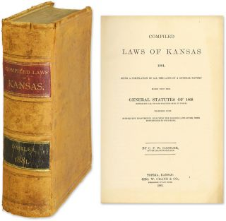 Compiled Laws of Kansas, 1881: Being a Compilation of All the Laws. Kansas, CFW Dassler, Compiler.