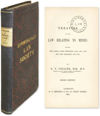 A Treatise on the Law Relating to Mines, Including the Latest Cases. R. P. Collier.