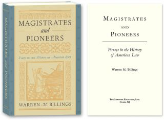 Magistrates and Pioneers: Essays in the History of American Law. Warren M. Billings.