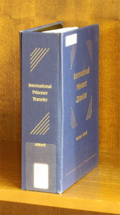 International Prisoner Transfer. 1 Vol. thru Feb. 2007. Michael Abbell