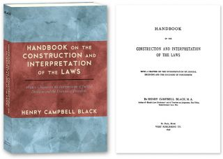 Handbook on the Construction and Interpretation of the Laws With a. Henry Campbell Black.