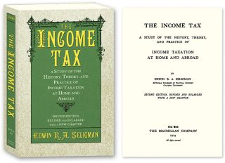 The Income Tax A Study of the History Theory and Practice of Income. Edwin R. A. Seligman