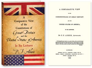 A Comparative View of the Constitutions of Great Britain and the. P. F. Aiken, Peter Freeland