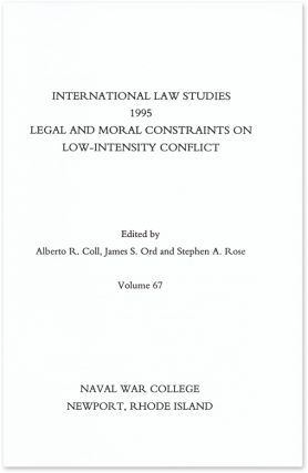 Legal and Moral Constraints on Low-Intensity Conflict. Alberto R. Coll, James S. Ord, Stephen A....