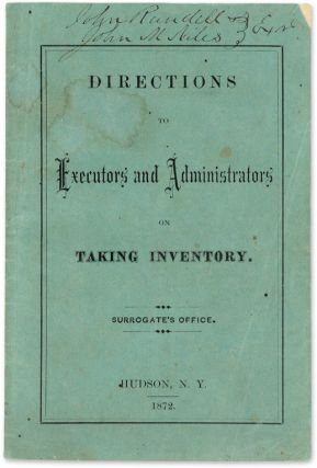 Directions to Executors and Administrators on Taking Inventory. Hudson Surrogate's Office, New York