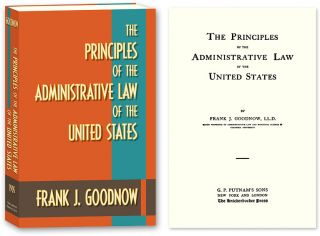 The Principles of the Administrative Law of the United States. Frank J. Goodnow