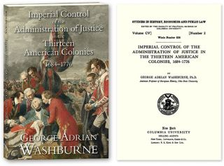 Imperial Control of the Administration of Justice in the Thirteen. George Washburne.