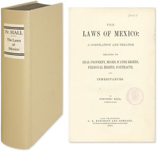 The Laws of Mexico: A Compilation and Treatise Relating to Real. Frederic Hall.