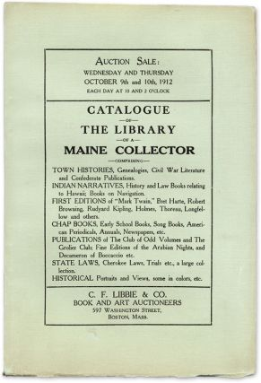 Catalogue of the Library of a Maine Collector, October 9 and 10, 1912. Auction Catalogue, C F....