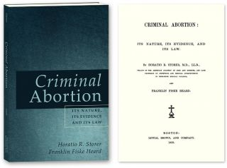 Criminal Abortion: Its Nature, Its Evidence, and Its Law. Horatio R. Storer, Franklin Fiske Heard
