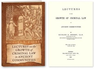 Lectures on the Growth of Criminal Law in Ancient Communities. Richard R. Cherry