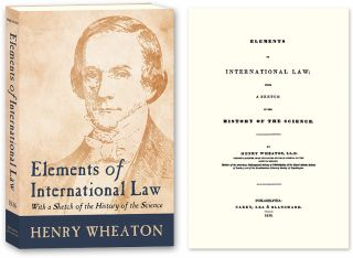 Elements of International Law: With a Sketch of the History of the. Henry Wheaton.