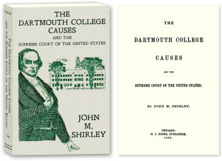 The Dartmouth College Causes and the Supreme Court of the United. John M. Shirley