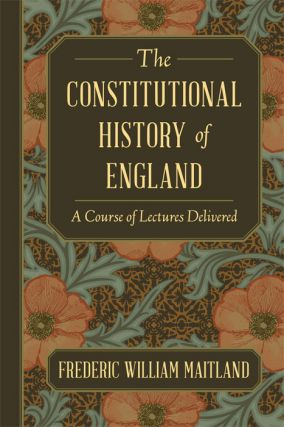 The Constitutional History of England. A Course of Lectures. Frederic William Maitland