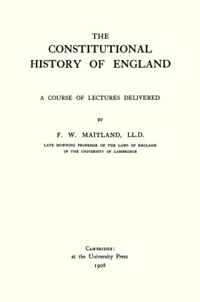 The Constitutional History of England. A Course of Lectures...