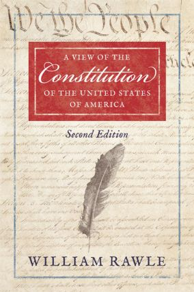 A View of the Constitution of the United States of America. 2d ed. William Rawle.