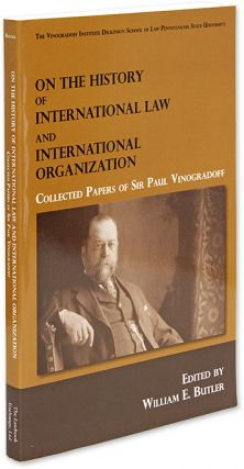 On the History of International Law and International Organization. William E. Butler, Sir Paul...