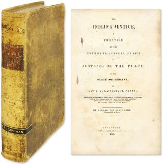 The Indiana Justice, A Treatise on the Jurisdiction, Authority. George Van Santvoord