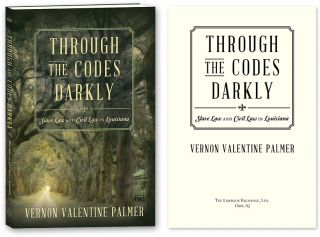 Through the Codes Darkly: Slave Law and Civil Law in Louisiana. Vernon Valentine Palmer