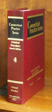 Criminal Procedure, 4th (Vol. 4, Connecticut Practice Series). Leonard Orland, David M. Borden
