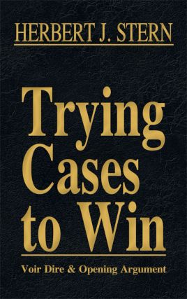 Voir Dire and Opening Argument. Vol. I of Trying Cases to Win. Herbert Stern