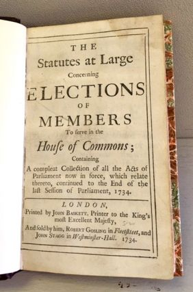 The Statutes At Large Concerning Elections Of Members of Parliament.