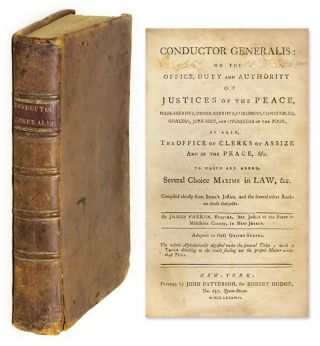 Conductor Generalis: Or, the Office, Duty and Authority of Justices. James Parker, Compiler