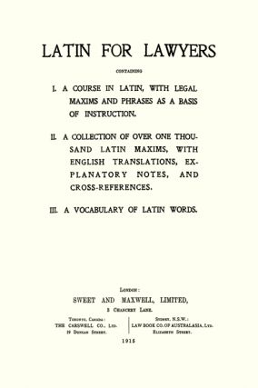 Latin for Lawyers. Containing I: A Course in Latin, with Legal...