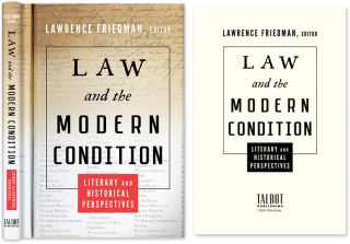 Law and the Modern Condition: Literary and Historical Perspectives. Lawrence Friedman, , Spivack, Dargo, contrb.