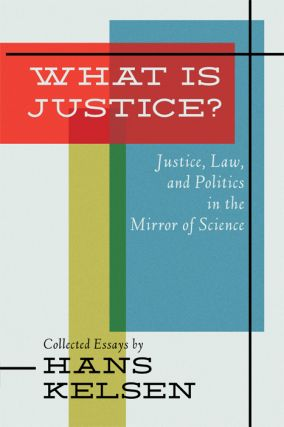 What is Justice? Justice, Law and Politics in the Mirror of Science. Hans Kelsen, PAPERBACK
