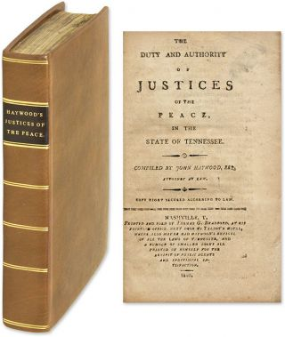 The Duty and Authority of Justices of the Peace, in the State of. John Haywood, Compiler