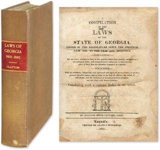 A Compilation of the Laws of the State of Georgia, Passed by the. Georgia, Augustin Clayton,...