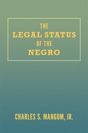 The Legal Status of the Negro. Charles Mangum